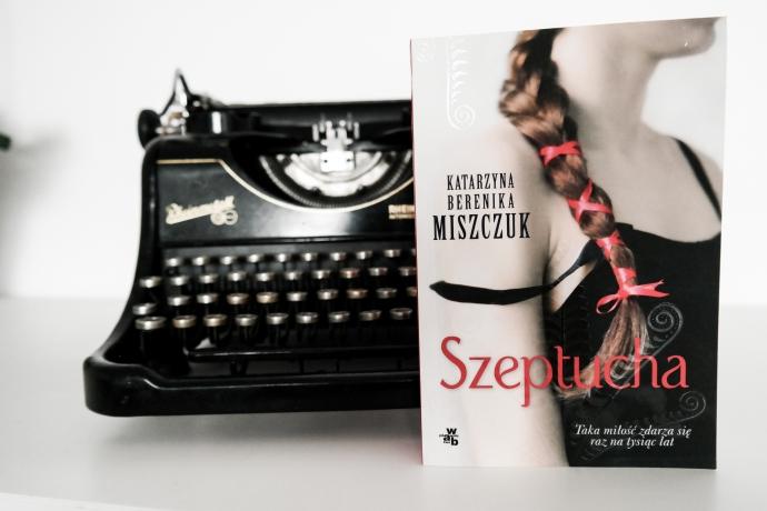"""Nasze recenzje: Katarzyna Miszczuk: """"Szeptucha"""""""