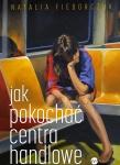 """""""Jak pokochać centra handlowe"""" rzecz o macierzyństwie, trudnym stawaniu się matką i niełatwym życiu kobiety we współczesnej Polsce"""